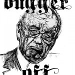 "Rupert Murdoch and his favorite phrase, ""Bugger Off,"" in a poster by Robbie Conal (robbieconal.com)"